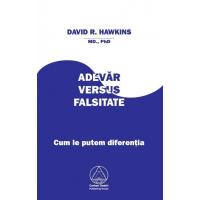 Adevăr versus falsitate: cum le putem diferenţia - David R. Hawkins, M.D.,Ph.D.
