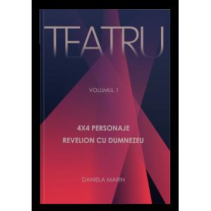TEATRU - Volumul 1 - 4x4 personaje; Revelion cu Dumnezeu - Daniela Marin