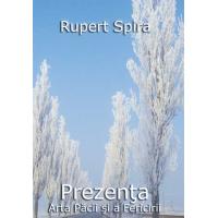 Prezenţa – Arta păcii şi a fericirii - Rupert Spira