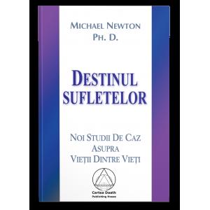 Destinul sufletelor - Michael Newton, Ph.D.
