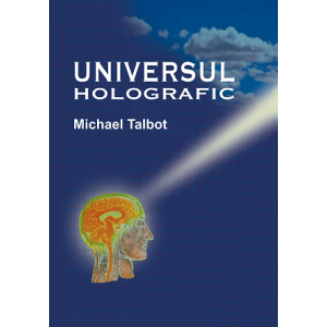 Universul Holografic - Michael Talbot