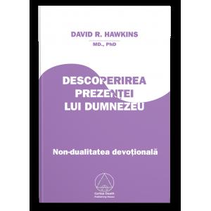 Descoperirea Prezenţei lui Dumnezeu – nondualitate devoţională - David R. Hawkins, M.D.,Ph.D.