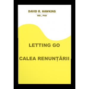 Letting Go - Calea renunțării - David R. Hawkins, M.D.,Ph.D.