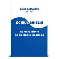Ochiul Sinelui-de care nimic nu se poate ascunde - David R. Hawkins, M.D., Ph.D.