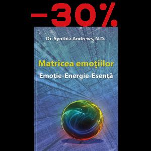 Matricea emoţiilor - Synthia Andrews, N.D.