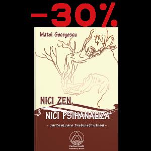 Nici zen, nici psihanaliză - cartea (care trebuie) închisă - Matei Georgescu