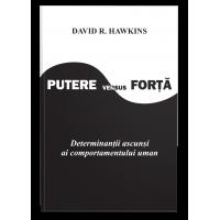 Putere versus Forţă: determinanţii ascunşi ai comportamentului uman - David. R. Hawkins, M.D.,Ph.D.