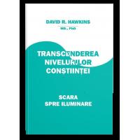 Transcenderea nivelurilor conştiinţei - Scara spre Iluminare - David R. Hawkins, M.D.,Ph.D.